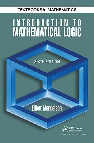 Introduction to Mathematical Logic, by Mendelson, 6th Edition 9781482237726