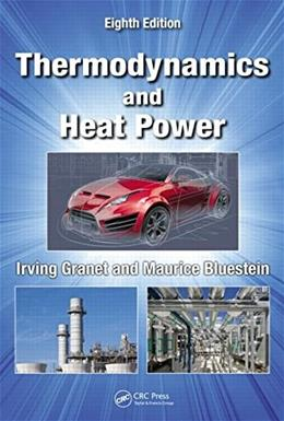 Thermodynamics and Heat Power, by Granet, 8th Edition 9781482238556