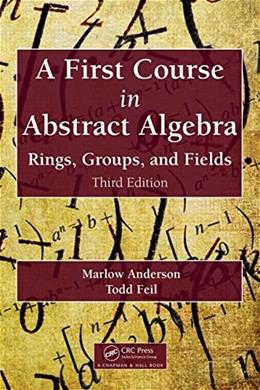 1st Course in Abstract Algebra: Rings, Groups, and Fields, by Anderson, 3rd Edition 3 PKG 9781482245523