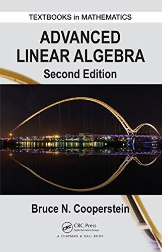 Advanced Linear Algebra, by Cooperstein, 2nd Edition 9781482248845