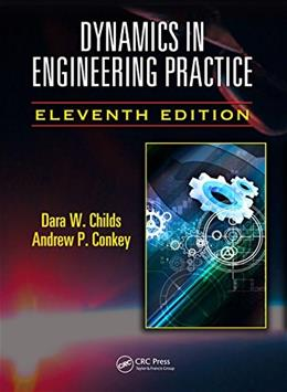 Dynamics in Engineering Practice, by Childs, 11th Edition 9781482250251