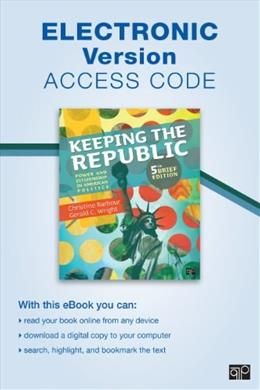 Keeping the Republic, Electronic Version: Power and Citizenship in American Politics 9781483300184
