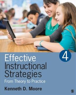 Effective Instructional Strategies: From Theory to Practice, by Moore, 4th Edition 9781483306582