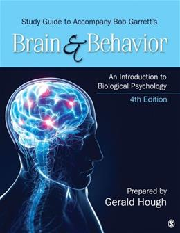 Brain and Behavior: An Introduction to Biological Psychology, by Garrett, 4th Edition, Study Guide 9781483316185