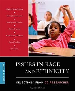 Issues in Race and Ethnicity: Selections from CQ Researcher, by CQ Researcher, 7th Edition 9781483317045