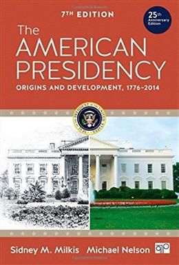 American Presidency: Origins and Development 1776-2014, by Milkis, 7th Edition 9781483318691