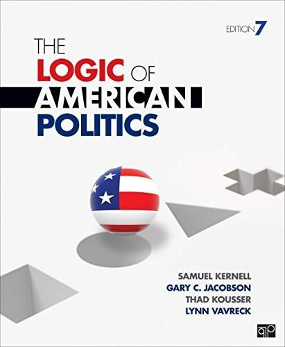 Logic of American Politics, by Kernell, 7th Edition 9781483319841