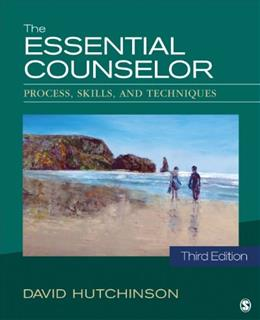 The Essential Counselor: Process, Skills, and Techniques 3 9781483333861