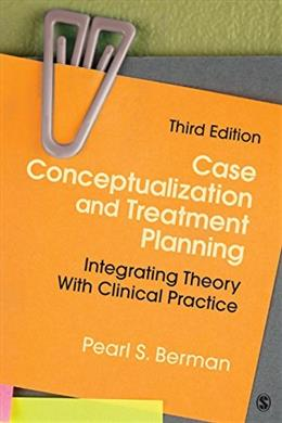 Case Conceptualization and Treatment Planning: Integrating Theory With Clinical Practice, by Berman, 3rd Edition 9781483343716