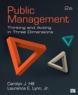 Public Management: Thinking and Acting in 3 Dimensions, by Hill, 2nd Edition 9781483344324