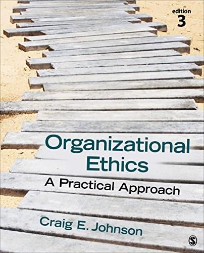 Organizational Ethics: A Practical Approach, by Johnson, 3rd Edition 9781483344409