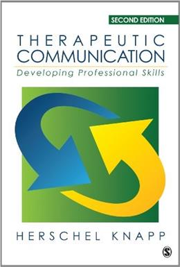 Therapeutic Communication: Developing Professional Skills, by Knapp, 2nd Edition 9781483344614