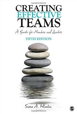 Creating Effective Teams: A Guide for Members and Leaders, by Wheelan, 5th Edition 9781483346120