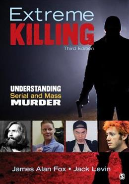Extreme Killing: Understanding Serial and Mass Murder, by Fox, 3rd Edition 9781483350721