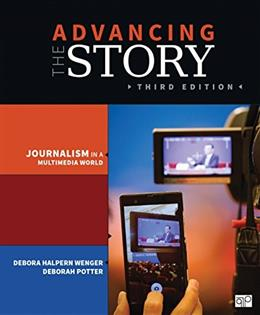 Advancing the Story; Broadcast Journalism in a Multimedia World, by Wenger, 3rd Edition 9781483351001
