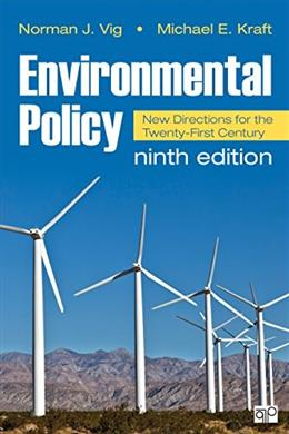 Environmental Policy: New Directions for the 21st Century, by Vig, 9th Edition 9781483352589