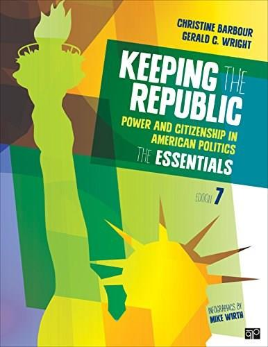 Keeping the Republic: Power and Citizenship in American Politics: The Essentials 7 9781483352749