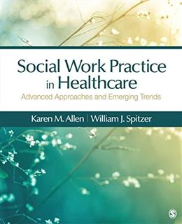 Social Work Practice in Healthcare: Advanced Approaches and Emerging Trends, by Allen 9781483353203