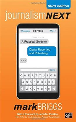 Journalism Next: A Practical Guide to Digital Reporting and Publishing, by Briggs, 3rd Edition 9781483356853