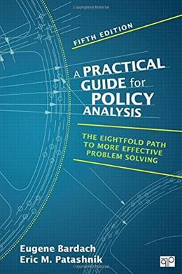 Practical Guide for Policy Analysis: The Eightfold Path to More Effective Problem Solving (Fifth Edition) 5 9781483359465