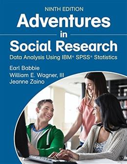 Adventures in Social Research: Data Analysis Using IBM® SPSS® Statistics, by Babbie, 9th Edition 9781483359588