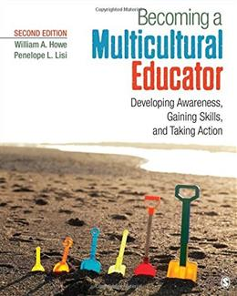 Becoming a Multicultural Educator: Developing Awareness, Gaining Skills, and Taking Action, by Howe, 2nd Edition 9781483365053