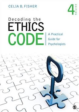 Decoding the Ethics Code: A Practical Guide for Psychologists, by Fisher, 4th Edition 9781483369297