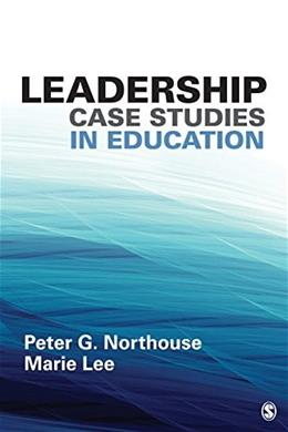 Leadership Case Studies in Education, by Northouse 9781483373256