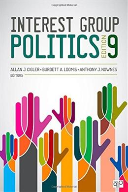 Interest Group Politics, by Cigler, 9th Edition 9781483374819