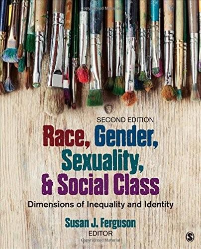 Race, Gender, Sexuality, and Social Class: Dimensions of Inequality and Identity, by Ferguson, 2nd Edition 9781483374956