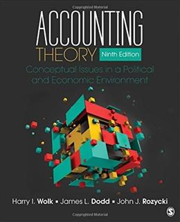 Accounting Theory: Conceptual Issues in a Political and Economic Environment, by Wolk, 9th Edition 9781483375021