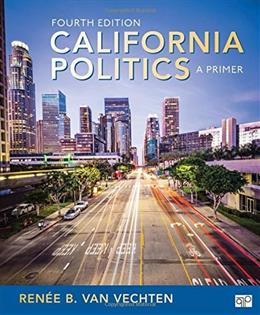 California Politics: A Primer, by Vanvechten, 4th Edition 9781483375595