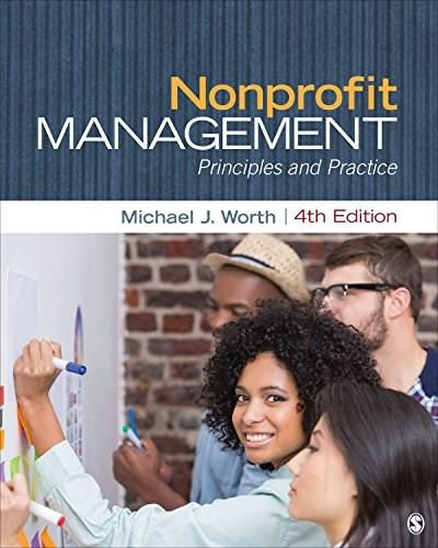 Nonprofit Management: Principles and Practice, by Worth, 4th Edition 9781483375991