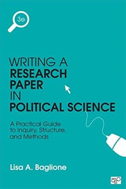 Writing a Research Paper in Political Science : A Practical Guide to Inquiry, Structure, and Methods, by Baglione, 3rd Edition 9781483376165