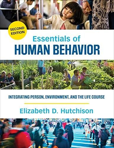 Essentials of Human Behavior: Integrating Person, Environment, and the Life Course, by Hutchison, 2nd Edition 9781483377728