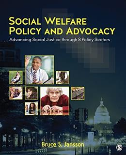 Social Welfare Policy and Advocacy: Advancing Social Justice through 8 Policy Sectors, by Jansson 9781483377889