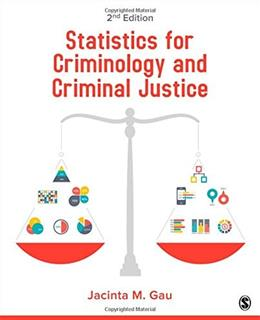 Statistics for Criminology and Criminal Justice, by Gau, 2nd Edition 9781483378459