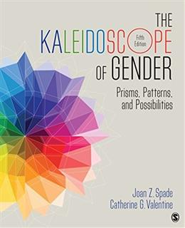 Kaleidoscope of Gender: Prisms, Patterns, and Possibilities, by Spade, 5th Edition 9781483379487