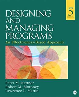 Designing and Managing Programs: An Effectiveness Based Approach, by Kettner, 5th Edition 9781483388304