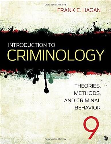 Introduction to Criminology: Theories, Methods, and Criminal Behavior, by Hagan, 9th Edition 9781483389172