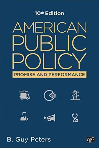 American Public Policy: Promise and Performance, by Peters, 10th Edition 9781483391502