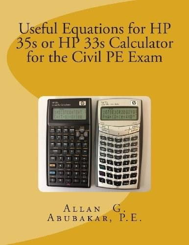 Useful Equations for HP 35s or HP 33s Calculator for the Civil PE Exam 9781483951508
