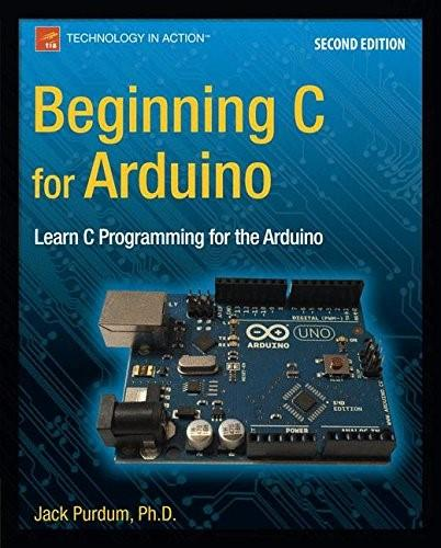 Beginning C for Arduino: Learn C Programming for the Arduino 2 9781484209417