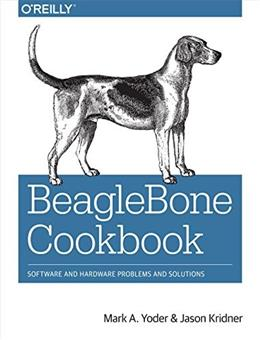 BeagleBone Cookbook: Software and Hardware Problems and Solutions 9781491905395