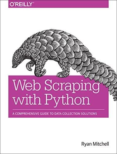 Web Scraping with Python: Collecting Data from the Modern Web 9781491910290