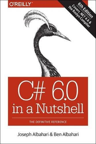 C# 6.0 in a Nutshell: The Definitive Reference, by Albahari, 6th Edition 9781491927069