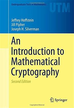 Introduction to Mathematical Cryptography, by Hoffstein, 2nd Edition 9781493917105