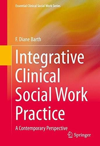 Integrative Clinical Social Work Practice: A Contemporary Perspective (Essential Clinical Social Work Series) 9781493920150