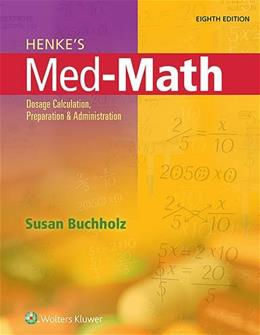 Henkes Med-Math: Dosage Calculation, Preparation, and Administration, by Buchholz, 8th Edition 8 PKG 9781496302847