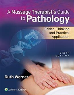 Massage Therapist's Guide to Pathology: Critical Thinking and Practical Application, by Werner, 6th Edition 6 PKG 9781496310828